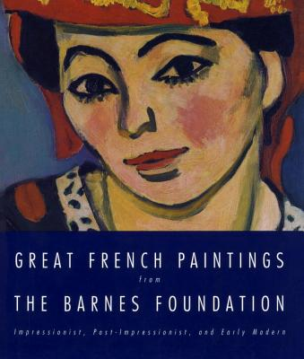 Great French Paintings from the Barnes Foundation: Impressionist, Post-Impressionist, and Early Modern - Barnes Foundation, and Mitchell, Carolyn B