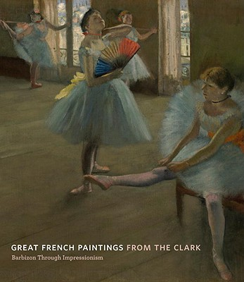 Great French Paintings from the Clark - Ganz, James A., and Brettell, Richard