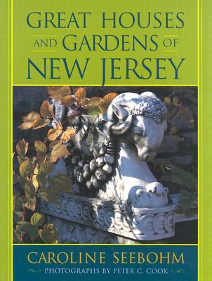 Great Houses and Gardens of New Jersey - Seebohm, Caroline (Text by), and Cook, Peter C (Photographer)