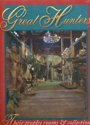 Great Hunters, Volume II: Their Trophy Rooms and Collections - Edited by Safari Press, and Safari Press Inc (Editor), and Safari Press (Photographer)
