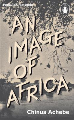 Great Ideas V an Image of Africa: The Trouble with Nigeria - Achebe, Chinua