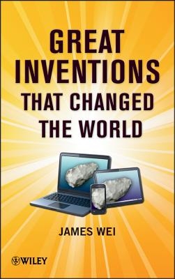 Great Inventions that Changed the World - Wei, James
