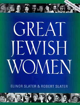 Great Jewish Women - Slater, Elinor, and Slater, Robert