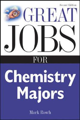 Great Jobs for Chemistry Majors - Rowh, Mark