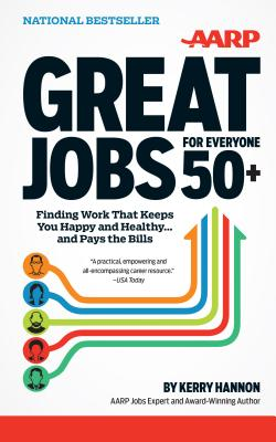 Great Jobs for Everyone 50+: Finding Work That Keeps You Happy and Healthy..and Pays the Bills - Hannon, Kerry