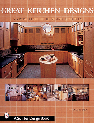 Great Kitchen Designs: A Visual Feast of Ideas and Resources - Skinner, Tina, PhD