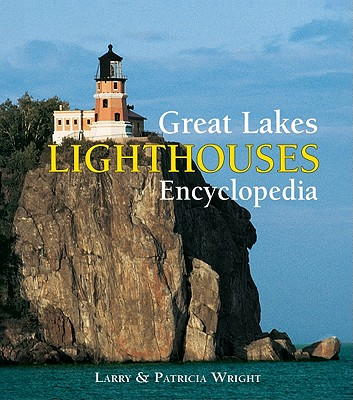Great Lakes Lighthouses Encyclopedia - Wright, Larry, and Wright, Patricia