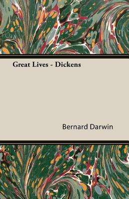 Great Lives - Dickens - Darwin, Bernard, and Bernard Darwin