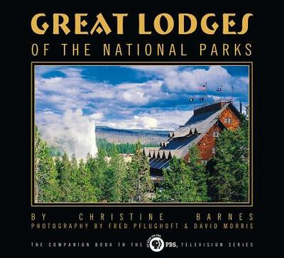 Great Lodges of the National Parks - Barnes, Christine, and Pfulghoft, Fred (Photographer), and Morris, David (Photographer)