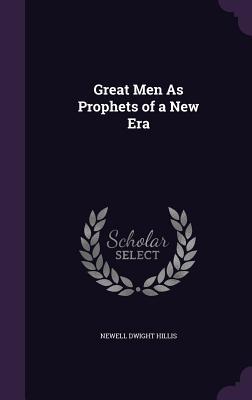 Great Men as Prophets of a New Era - Hillis, Newell Dwight