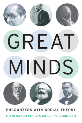 Great Minds: Encounters with Social Theory - Poggi, Gianfranco, and Sciortino, Giuseppe