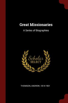Great Missionaries: A Series of Biographies - Thomson, Andrew