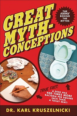Great Mythconceptions: The Science Behind the Myths - Kruszelnicki, Karl