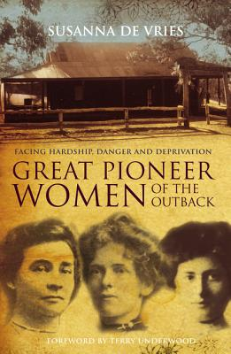 Great Pioneer Women of the Outback - De Vries, Susanna