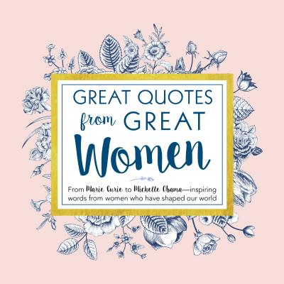Great Quotes from Great Women: Words from the Women Who Shaped the World - Anderson, Peggy