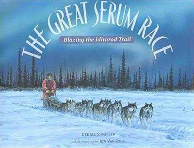Great Serum Race (Reinforced) - Miller, Debbie S, and Van Zyle, Jon, and Zyle, Jon Van (Illustrator)