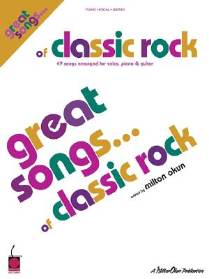 Great Songs of Classic Rock - Okun, Milton (Editor)