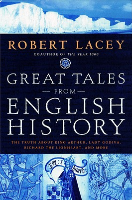 Great Tales from English History: The Truth about King Arthur, Lady Godiva, Richard the Lionheart, and More - Lacey, Robert