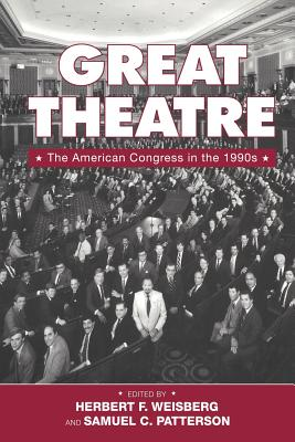 Great Theatre: The American Congress in the 1990s - Weisberg, Herbert F, Dr. (Editor), and Patterson, Samuel Charles (Editor), and Gilliam, Franklin D, Jr. (Contributions by)