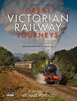 Great Victorian Railway Journeys: How Modern Britain Was Built by Victorian Steam Power - Farrington, Karen