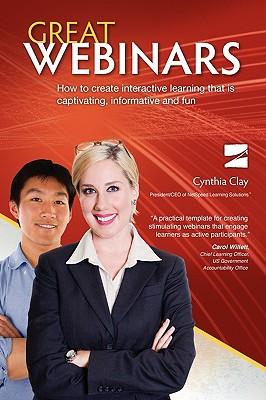 Great Webinars: How to Create Interactive Learning That Is Captivating, Informative and Fun - Clay, Cynthia