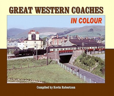 Great Western Coaches in Colour: N.B. Series Information Should be Added to Box 19 - Robertson, Kevin