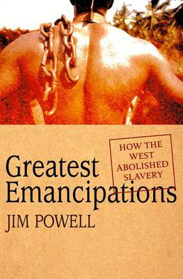 Greatest Emancipations: How the West Abolished Slavery - Powell, Jim