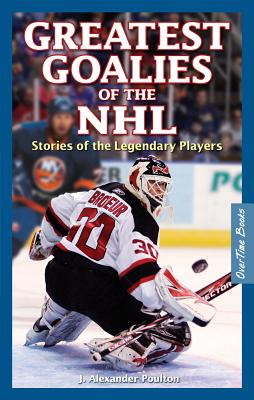 Greatest Goalies of the NHL - Poulton, J Alexander