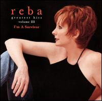Greatest Hits, Vol. III: I'm a Survivor - Reba McEntire