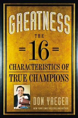 Greatness: The 16 Characteristics of True Champions - Yaeger, Don