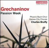 """Grechaninov: Passion Week - Bryan """"Josh"""" Taylor (baritone); Caroline Markham (soprano); Paul Davidson (tenor); Kansas City Chorale (choir, chorus);..."""