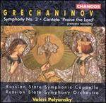Grechaninov: Symphony No. 3; Cantata 'Praise the Lord'