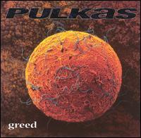 Greed - Pulkas
