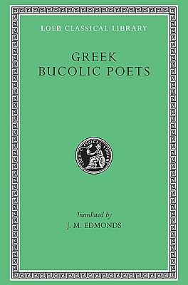 Greek Bucolic Poets: Theocritus. Bion. Moschus - Theocritus, and Bion, and Moschus