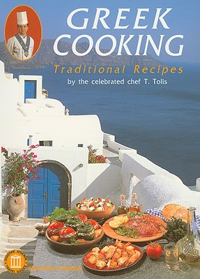 Greek Cooking: Traditional Recipes - Tolis, T