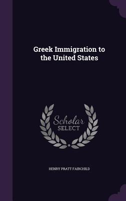 Greek Immigration to the United States - Fairchild, Henry Pratt