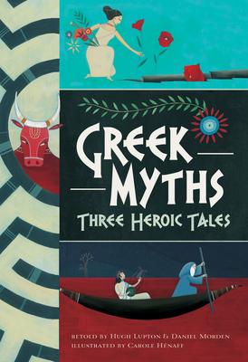 Greek Myths: Three Heroic Tales - Lupton, Hugh