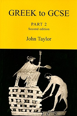 Greek to GCSE: Part 2 - Taylor, John