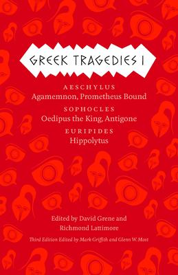 Greek Tragedies 1, 1: Aeschylus: Agamemnon, Prometheus Bound; Sophocles: Oedipus the King, Antigone; Euripides: Hippolytus - Griffith, Mark (Editor), and Most, Glenn W (Editor), and Grene, David (Editor)
