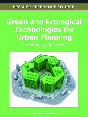 Green and Ecological Technologies for Urban Planning: Creating Smart Cities - Ercoskun, Ozge Yalciner (Editor)
