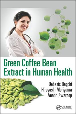 Green Coffee Bean Extract in Human Health - Bagchi, Debasis (Editor), and Moriyama, Hiroyoshi (Editor), and Swaroop, Anand (Editor)