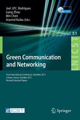 Green Communication and Networking: First International Conference, GreeNets 2011, Colmar, France, October 5-7, 2011, Revised Selected Papers - Rodrigues, Joel (Editor), and Zhou, Liang (Editor), and Chen, Min (Editor)