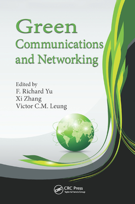 Green Communications and Networking - Yu, F. Richard (Editor), and Zhang, Xi (Editor), and Leung, Victor C.M. (Editor)