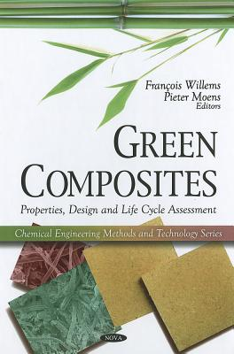 Green Composites: Properties, Design and Life Cycle Assessment - Willems, Francois (Editor), and Moens, Pieter (Editor)
