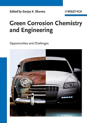 Green Corrosion Chemistry and Engineering: Opportunities and Challenges - Sharma, Sanjay K. (Editor), and Eddy, Nabuk Okon (Foreword by)