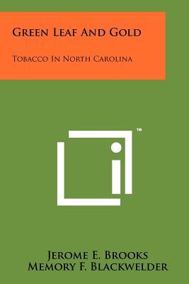 Green Leaf and Gold: Tobacco in North Carolina - Brooks, Jerome E, and Blackwelder, Memory F (Editor)