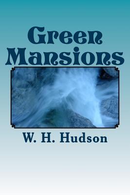 Green Mansions - W H Hudson