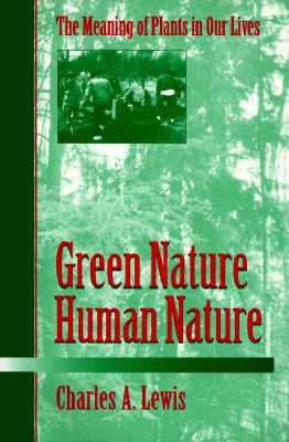 Green Nature/Human Nature: The Meaning of Plants in Our Lives - Lewis, Charles A