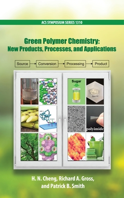 Green Polymer Chemistry: New Products, Processes, and Applications Volume 3 - Cheng, H N (Editor), and Gross, Richard A (Editor), and Smith, Patrick B (Editor)