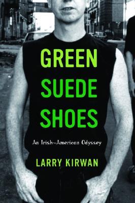 Green Suede Shoes: An Irish-American Odyssey - Kirwan, Larry